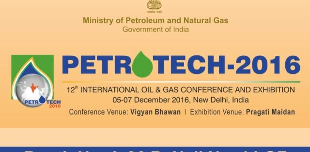 Petrotech 2016, New Delhi, 5th Dec – 7th Dec ( Booth no. A-36 B, Hall no. 14 GF)